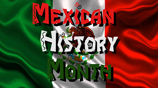Mexican History Month!