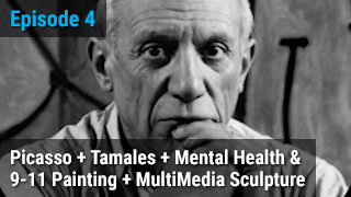 Picasso + Tamales + Mental Health & 9-11 Painting + MultiMedia Sculpture