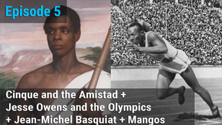 Cinque and the Amistad + Jesse Owens and the Olympics + Jean-Michel Basquiat + Mangos